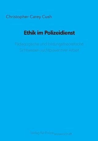 Ethik im Polizeidienst - Christopher Carey Cush