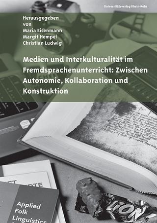 Medien und Interkulturalität im Fremdsprachenunterricht: Zwischen Autonomie, Kollaboration und Konstruktion - Maria Eisenmann; Margit Hempel; Christian Ludwig