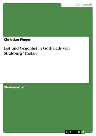 List und Gegenlist in Gottfrieds von Straßburg 'Tristan' - Christian Finger