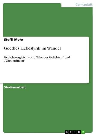 Goethes Liebeslyrik im Wandel - Steffi Mohr