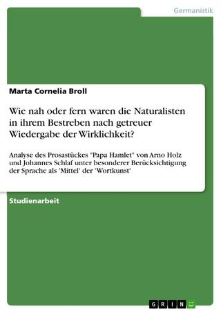 Wie nah oder fern waren die Naturalisten in ihrem Bestreben nach getreuer Wiedergabe der Wirklichkeit? - Marta Cornelia Broll