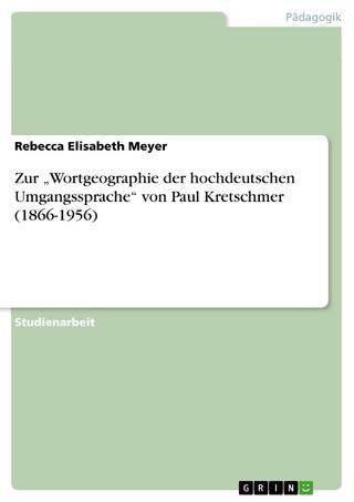 Zur 'Wortgeographie der hochdeutschen Umgangssprache'  von Paul Kretschmer (1866-1956) - Rebecca Elisabeth Meyer