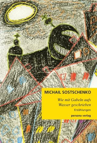 Wie mit Gabeln aufs Wasser geschrieben - Michail Sostschenko
