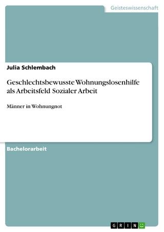 Geschlechtsbewusste Wohnungslosenhilfe als Arbeitsfeld Sozialer Arbeit - Julia Schlembach