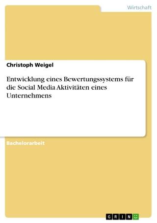 Entwicklung eines Bewertungssystems für die Social Media Aktivitäten eines Unternehmens - Christoph Weigel
