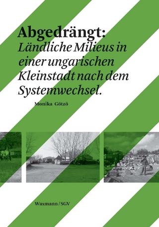 Abgedrängt: Ländliche Milieus in einer ungarischen Kleinstadt nach dem Systemwechsel - Monika Götzö
