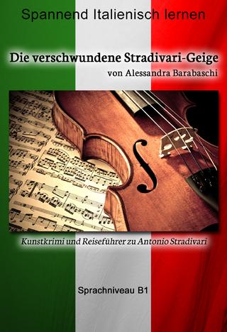 Die verschwundene Stradivari-Geige - Sprachkurs Italienisch-Deutsch B1 - Alessandra Barabaschi