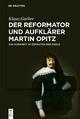 Der Reformator und Aufklärer Martin Opitz (1597–1639) - Klaus Garber
