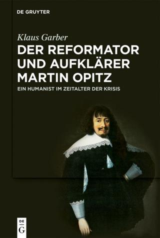 Der Reformator und Aufklärer Martin Opitz (1597?1639) - Klaus Garber
