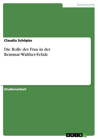 Die Rolle der Frau in der Reinmar-Walther-Fehde - Claudia Schöpke