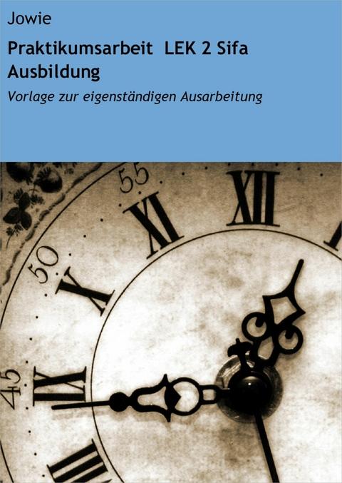 Ebook Praktikumsarbeit Lek 2 Sifa Ausbildung Von Jowie Isbn 978 3 8476 5055 3 Sofort Download Kaufen Lehmanns De