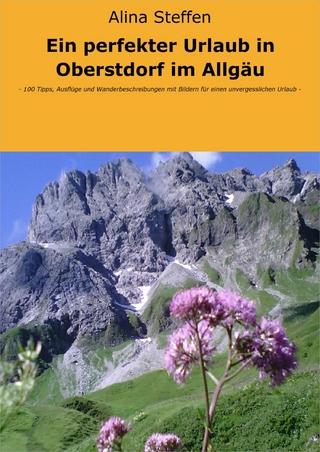 Ein perfekter Urlaub in Oberstdorf im Allgäu - Alina Steffen