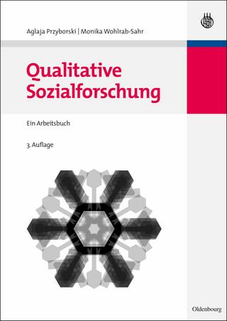 Qualitative Sozialforschung. Lehr- und Handbücher der Soziologie - Aglaja Przyborski; Monika Wohlrab-Sahr