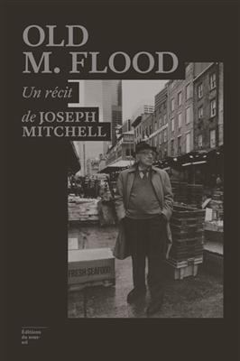 Old M. Flood - Joseph Mitchell; Lazare Bitoun; Thomas Kunkell