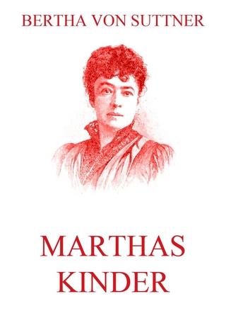 Marthas Kinder - Bertha von Suttner