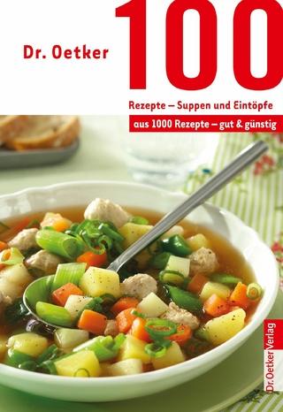 100 Rezepte - Suppen und Eintöpfe - Dr. Oetker; Dr. Oetker Verlag