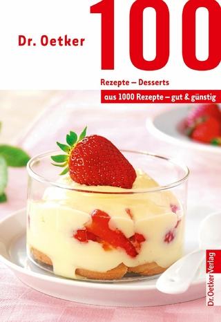 100 Rezepte - Desserts - Dr. Oetker; Dr. Oetker Verlag
