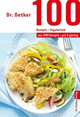 100 Rezepte - Vegetarisch - Dr. Oetker; Dr. Oetker Verlag