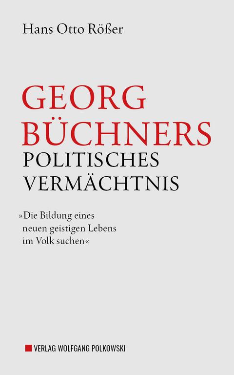 Rösser, Hans Otto: Georg Büchners politisches Vermächtnis