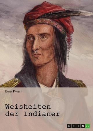 Weisheiten der Indianer - Ernst Probst; Ernst Probst (Hrsg.)