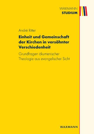 Einheit und Gemeinschaft der Kirchen in versöhnter Verschiedenheit - André Ritter
