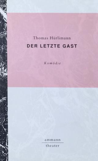 Der letzte Gast - Thomas Hürlimann