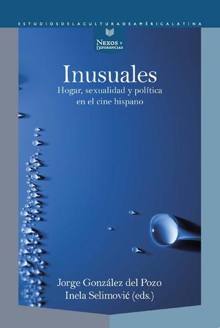 Inusuales : hogar, sexualidad y política en el cine hispano - Jorge González del Pozo; Inela Selimovi?