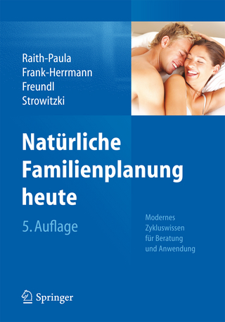 Natürliche Familienplanung heute - Elisabeth Raith-Paula; Petra Frank-Herrmann; Günter Freundl; Thomas Strowitzki