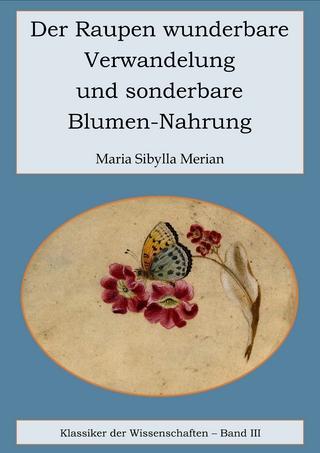 Der Raupen wunderbare Verwandelung und sonderbare Blumennahrung - Maria Sibylla Merian