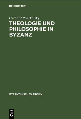 Theologie und Philosophie in Byzanz - Gerhard Podskalsky