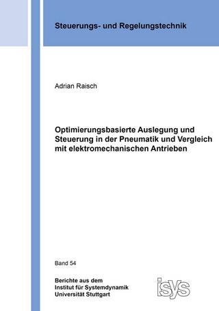 Optimierungsbasierte Auslegung und Steuerung in der Pneumatik und Vergleich mit elektromechanischen Antrieben - Adrian Raisch