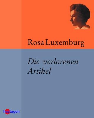 Die verlorenen Artikel - Rosa Luxemburg; Günter Regneri