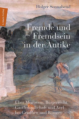 Fremde und Fremdsein in der Antike - Holger Sonnabend