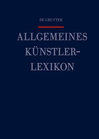 Allgemeines Künstlerlexikon (AKL) / Valle - Verner - Günter Meißner; Andreas Beyer; Bénédicte Savoy; Wolf Tegethoff