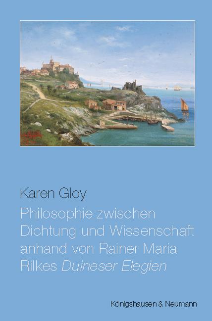Gloy, Karen: Philosophie zwischen Dichtung und Wissenschaft anhand von Rainer Maria Rilkes Duineser Elegien