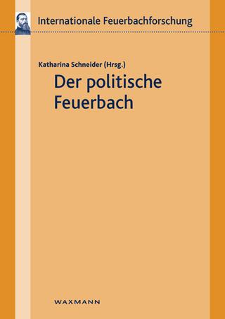 Der politische Feuerbach - Katharina Schneider