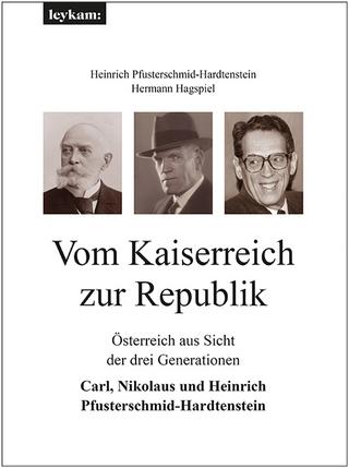 Vom Kaiserreich zur Republik - Heinrich Pfusterschmid-Hardtenstein; Hermann Hagspiel