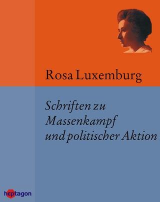 Schriften zu Massenkampf und politischer Aktion - Günter Regneri; Rosa Luxemburg