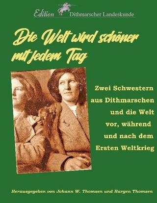 Die Welt wird schöner mit jedem Tag - Johann Wilhelm Thomsen; Hargen Thomsen; Verein für Dithmarscher Landeskunde; Wolfgang W. Schulz