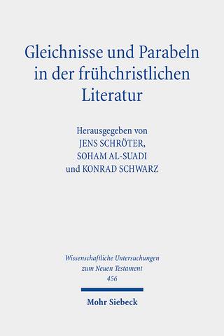 Gleichnisse und Parabeln in der frühchristlichen Literatur - Jens Schröter; Konrad Schwarz; Soham Al-Suadi
