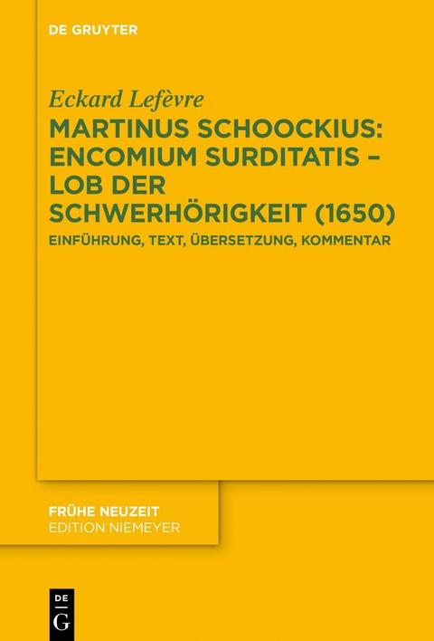 Lefèvre, Eckard: Martinus Schoockius: Encomium Surditatis – Lob der Schwerhörigkeit (1650)