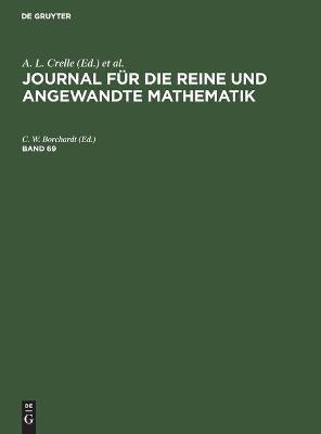Journal für die reine und angewandte Mathematik / Journal für die reine und angewandte Mathematik. Band 69 - A. L. Crelle; C. W. Borchardt; Schellbach