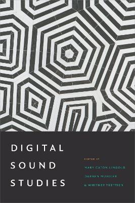 Digital Sound Studies - Mary Caton Lingold; Darren Mueller; Whitney Trettien