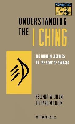 Understanding the I Ching - Hellmut Wilhelm; Richard Wilhelm