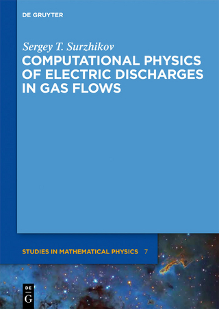 Computational Physics of Electric Discharges in Gas Flows - Sergey T. Surzhikov