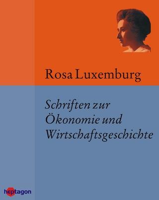 Schriften zur Ökonomie und Wirtschaftsgeschichte - Günter Regneri; Rosa Luxemburg
