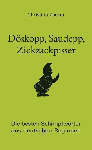 Döskopp, Saudepp, Zickzackpisser - Christina Zacker