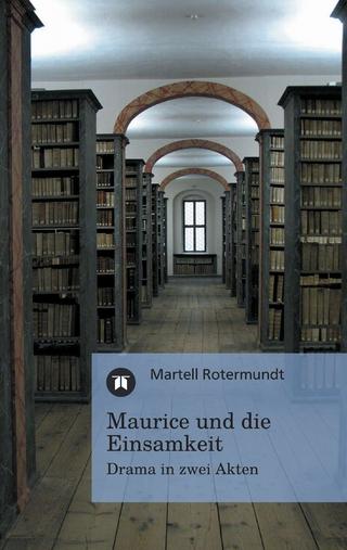 Maurice und die Einsamkeit - Martell Rotermundt