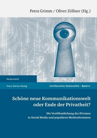 Schöne neue Kommunikationswelt oder Ende der Privatheit? - Petra Grimm; Oliver Zöllner