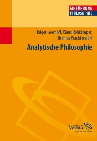 Analytische Philosophie - Holger Leerhoff; Klaus Rehkämper; Thomas Wachtendorf